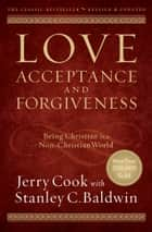 Love, Acceptance, and Forgiveness - Being Christian in a Non-Christian World ebook by Jerry Cook, Stanley C. Baldwin