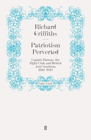 Patriotism Perverted - Captain Ramsay, the Right Club, and British Anti-Semitism, 1939-1940 ebook by Richard Griffiths