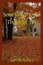 Something To Be Thankful For ebook by Carrie Carr
