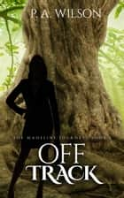 Off Track, a Madeline Journey ebook by P.A. Wilson
