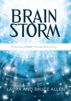 Brain Storm: A Journey of Faith Through Brain Injury ebook by Laura and Bruce Allen