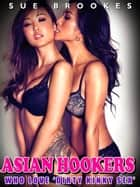 Asian Hookers Who Love 'Dirty Kinky Sex' ebook by Sue Brookes