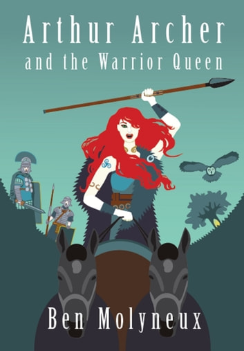 Arthur Archer and the Warrior Queen ebook by Ben Molyneux