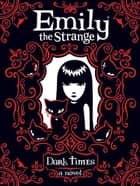Emily the Strange: Dark Times ebook by Rob Reger,Rob Reger,Jessica Gruner,Buzz Parker