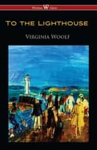 To the Lighthouse (Wisehouse Classics Edition) ebook by Virginia Woolf