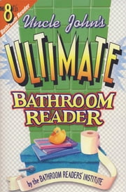 Uncle John's Ultimate Bathroom Reader - It's the 8th Bathroom Reader! ebook by Bathroom Readers' Institute