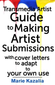 The Transmedia Artist Guide to Making Artist Submissions ebook by Marie Kazalia