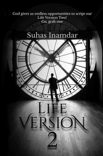 Life version 2 - God gives us endless opportunities to script our Life Version Two! Go, grab one ebook by Suhas Inamdar