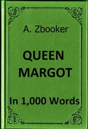 Dumas: Queen Margot in 1,000 Words ebook by Alex Zbooker