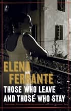 Those Who Leave and Those Who Stay - The Neapolitan Novels, Book Three ebook by Elena Ferrante, Ann Goldstein