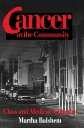 Cancer in the Community - Class and Medical Authority ebook by Martha Balshem