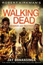Robert Kirkman's The Walking Dead: Search and Destroy ebook by Robert Kirkman,Jay Bonansinga