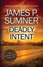 Deadly Intent: An Adrian Hell Thriller (Book #4) ebook by James P. Sumner