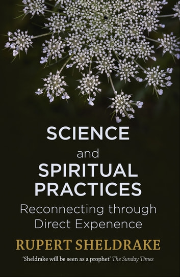 Science and Spiritual Practices - Reconnecting through direct experience ebook by Rupert Sheldrake