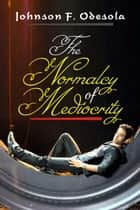 The Normalcy of Mediocrity ebook by Johnson F. Odesola