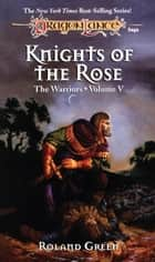 Knights of the Rose - The Warriors, Book 5 ebook by Roland Green