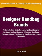 Designer Handbag Brands ebook by Kim J. Wood