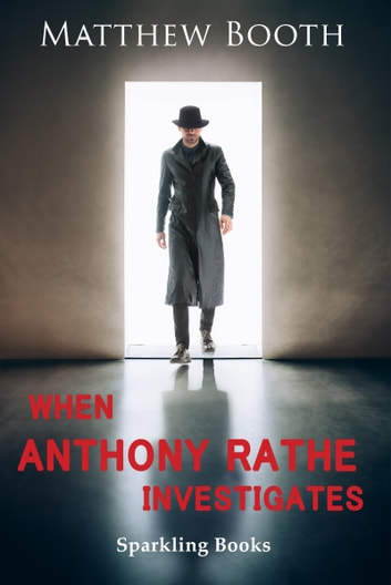 When Anthony Rathe Investigates ebook by Matthew Booth