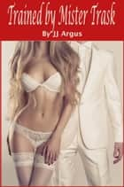 Trained by Mister Trask ebook by JJ Argus