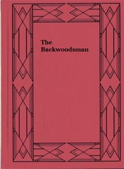 The Backwoodsman ebook by Sir Frederic Charles Lascelle Wraxall