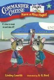 Commander in Cheese #3: Have a Mice Flight! ebook by Lindsey Leavitt,Ag Ford