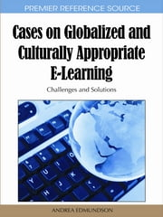 Cases on Globalized and Culturally Appropriate E-Learning - Challenges and Solutions ebook by Andrea Edmundson
