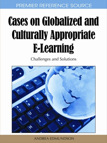 Cases on Globalized and Culturally Appropriate E-Learning - Challenges and Solutions ebook by