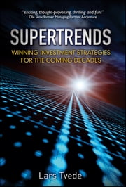 Supertrends - Winning Investment Strategies for the Coming Decades ebook by Lars Tvede
