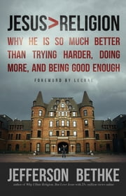 Jesus > Religion - Why He Is So Much Better Than Trying Harder, Doing More, and Being Good Enough ebook by Jefferson Bethke