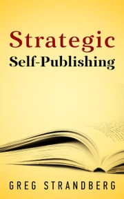 Strategic Self-Publishing ebook by Greg Strandberg