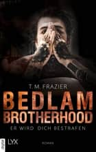 Bedlam Brotherhood - Er wird dich bestrafen eBook by T. M. Frazier