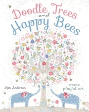 Doodle Trees and Happy Bees - Create Playful Art ebook by Kim Anderson