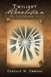 Twilight Revolution - Tales From Fadreama: Book 5 ebook by Candace N. Coonan