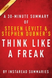 Summary of Think Like a Freak - by Steven D. Levitt and Stephen J. Dubner | Includes Analysis ebook by Instaread Summaries