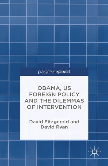 Obama, US Foreign Policy and the Dilemmas of Intervention eBook by D. Fitzgerald,D. Ryan