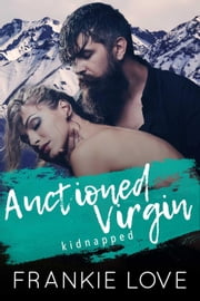 Auctioned Virgin: Kidnapped ebook by Frankie Love