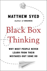 Black Box Thinking - Why Most People Never Learn from Their Mistakes--But Some Do ebook by Matthew Syed