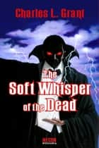 The Universe of Horror Volume 1: The Soft Whisper of the Dead ebook by Charles L. Grant
