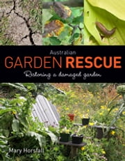 Australian Garden Rescue - Restoring a Damaged Garden ebook by Mary Horsfall