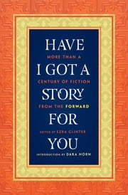 Have I Got a Story for You: More Than a Century of Fiction from The Forward ebook by Ezra Glinter,Dara Horn