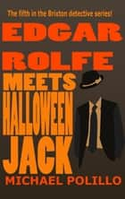 Meets Halloween Jack - Edgar Rolfe, #5 ebook by Michael Polillo