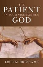 The Patient in Room Nine Says He's God ebook by Louis Profeta