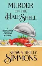 MURDER ON THE HALF SHELL ebook by Shawn Reilly Simmons