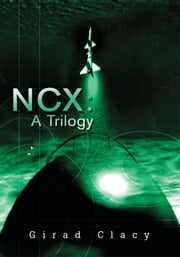 NCX: A Trilogy ebook by Girad Clacy