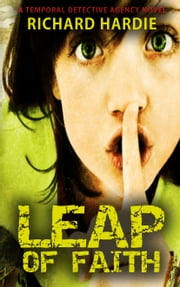 Leap of Faith (#1 in The Temporal Detective Agency series) ebook by Richard Hardie