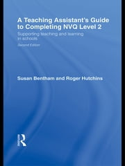 A Teaching Assistant's Guide to Completing NVQ Level 2 - Supporting Teaching and Learning in Schools ebook by Susan Bentham,Roger Hutchins