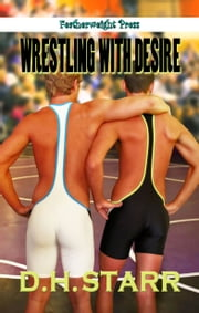 Wrestling with Desire ebook by D.H. Starr