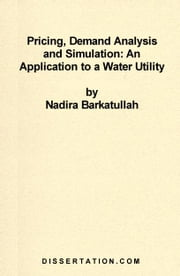 Pricing, Demand Analysis and Simulation: An Application to a Water Utility ebook by Barkatullah, Nadira