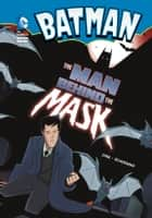 The Man Behind the Mask ebook by Michael Dahl, Dan Schoening