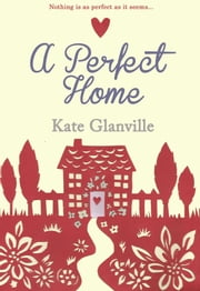 A Perfect Home ebook by Kate Glanville